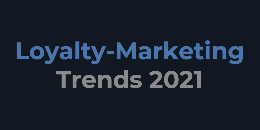 Loyalty-Marketing Trends 2021 (Teil 1)