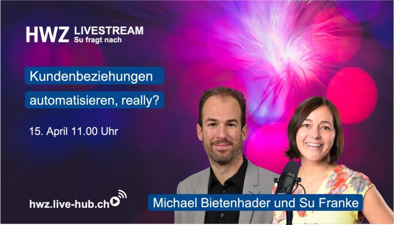 HWZ Livestream: Kundenbeziehungen automatisieren, really?