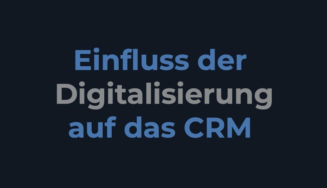 Einfluss der Digitalisierung auf das CRM