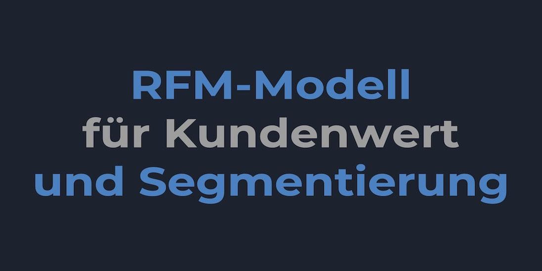 Das RFM-Modell zur Berechnung des Kundenwerts und zur Segmentierung