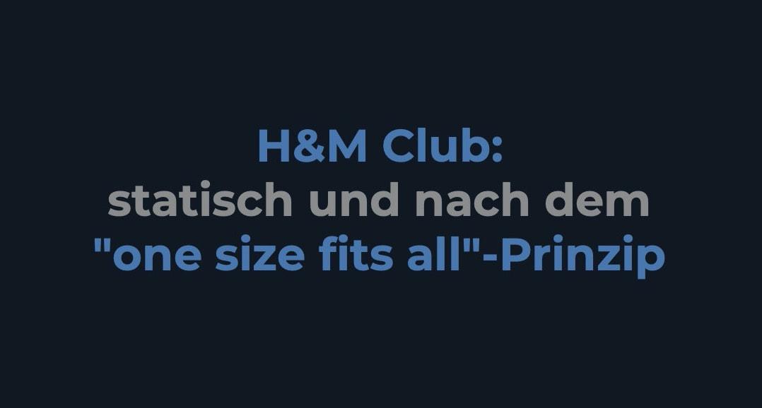 H+M Club: statisch und nach dem