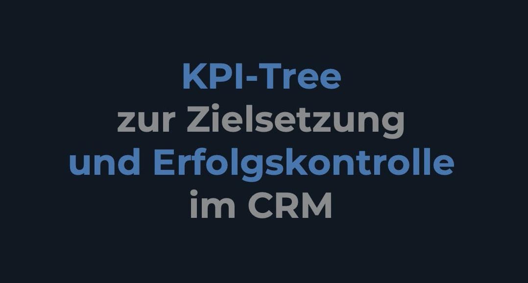 KPI-Tree zur Zielsetzung und Erfolgskontrolle im CRM