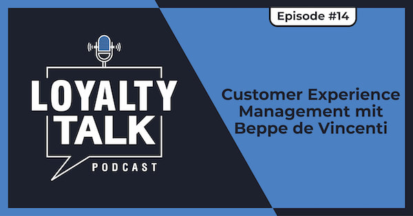 Loyalty Talk #14: Customer Experience Management mit Beppe de Vincenti