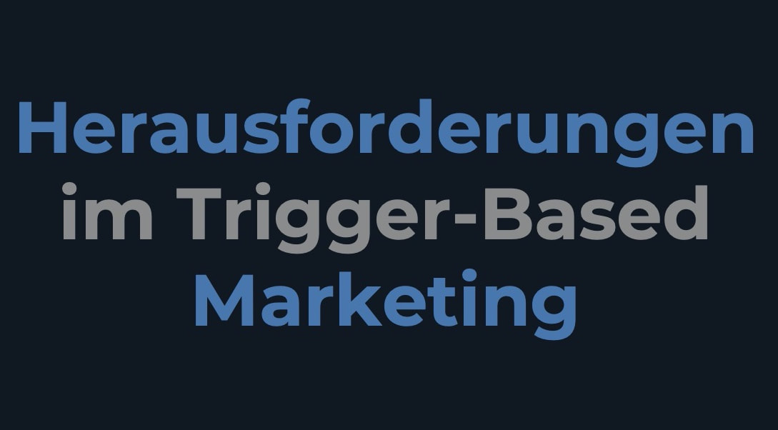 Herausforderungen im Trigger-Based Marketing